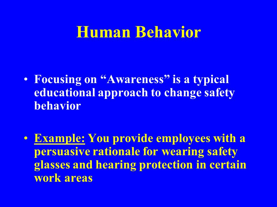 Human Behavior Focusing on Awareness is a typical educational approach to change safety behavior.