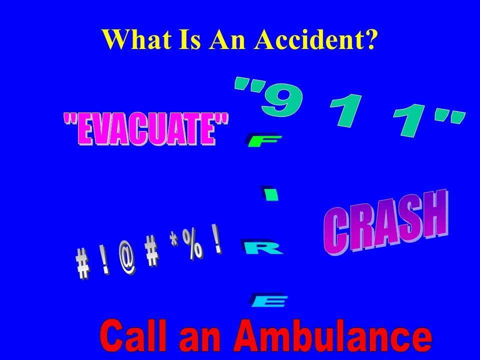 What Is An Accident Call an Ambulance EVACUATE F I R E 9 1 1