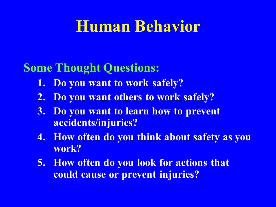 Human Behavior Some Thought Questions: Do you want to work safely