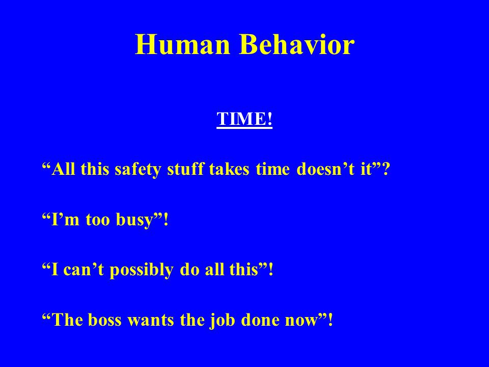 Human Behavior TIME! All this safety stuff takes time doesn't it