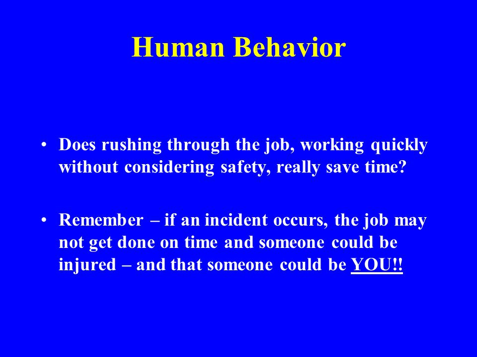 Human Behavior Does rushing through the job, working quickly without considering safety, really save time