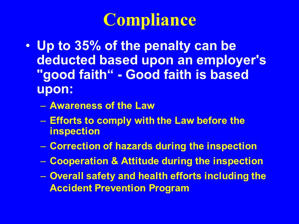 Compliance Up to 35% of the penalty can be deducted based upon an employer s good faith - Good faith is based upon: