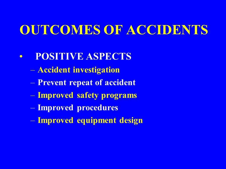 OUTCOMES OF ACCIDENTS POSITIVE ASPECTS Accident investigation