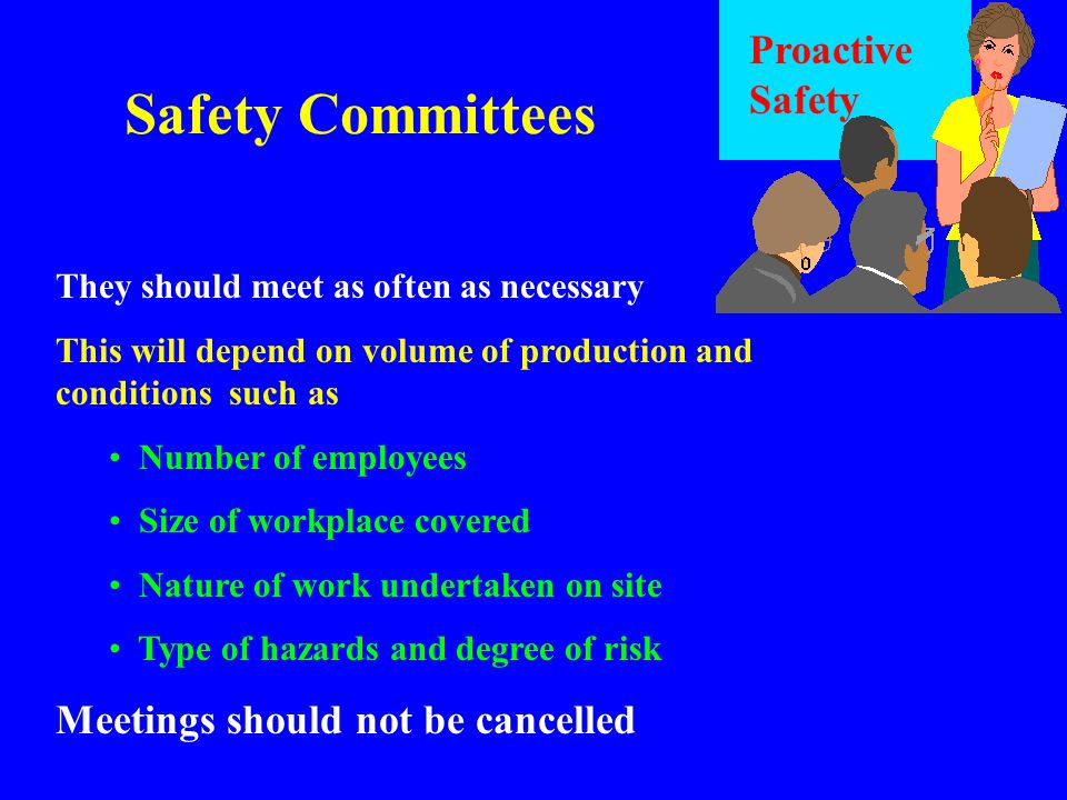Safety Committees Proactive Safety Meetings should not be cancelled
