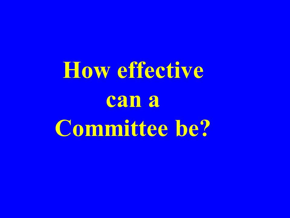 How effective can a Committee be