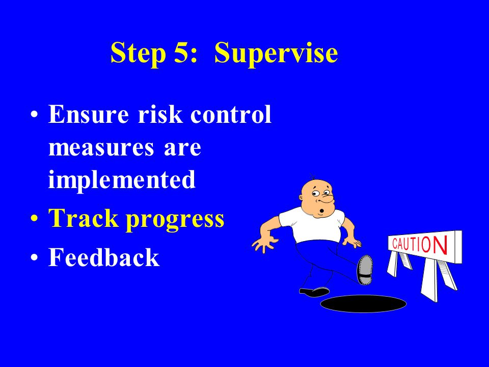 Step 5: Supervise Ensure risk control measures are implemented