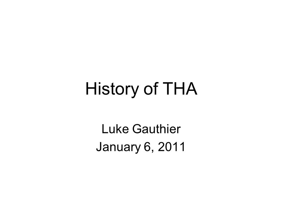 History of THA Luke Gauthier January 6, 2011