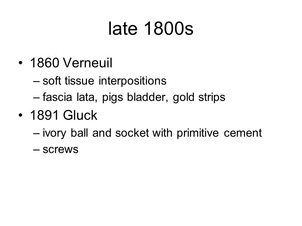 late 1800s 1860 Verneuil 1891 Gluck soft tissue interpositions