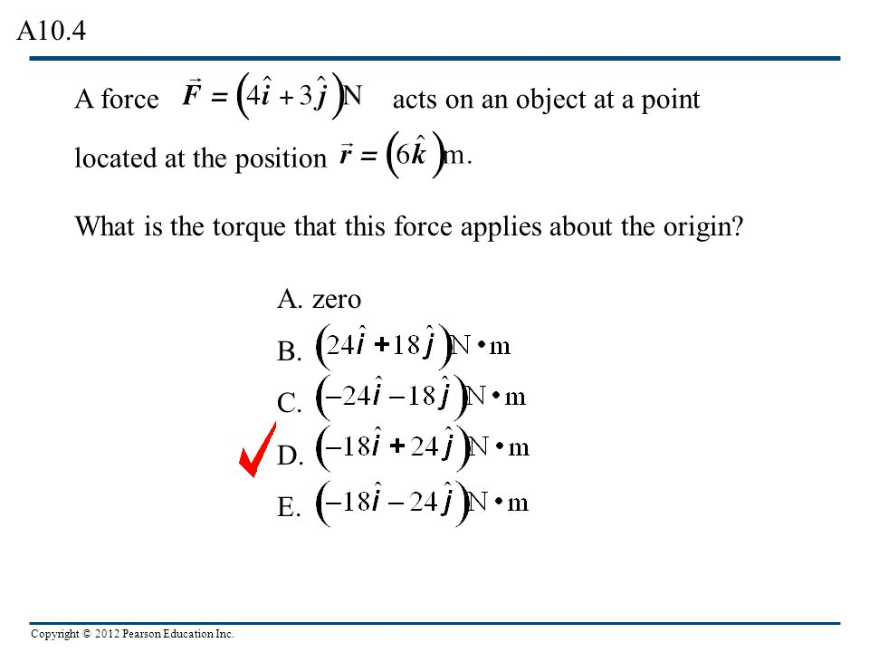 A10.4 A force. acts on an object at a point. located at the position. What is the torque that this force applies about the origin