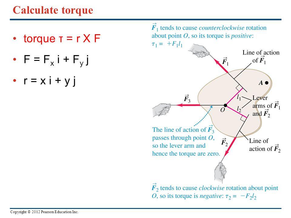 Calculate torque torque τ = r X F F = Fx i + Fy j r = x i + y j