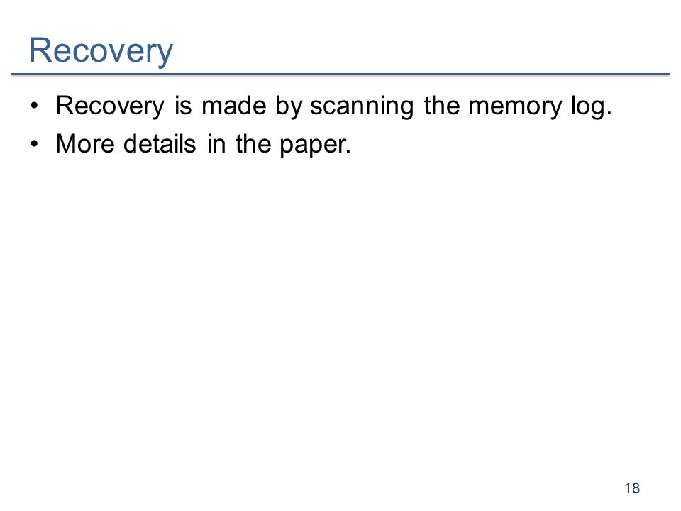 Recovery Recovery is made by scanning the memory log.