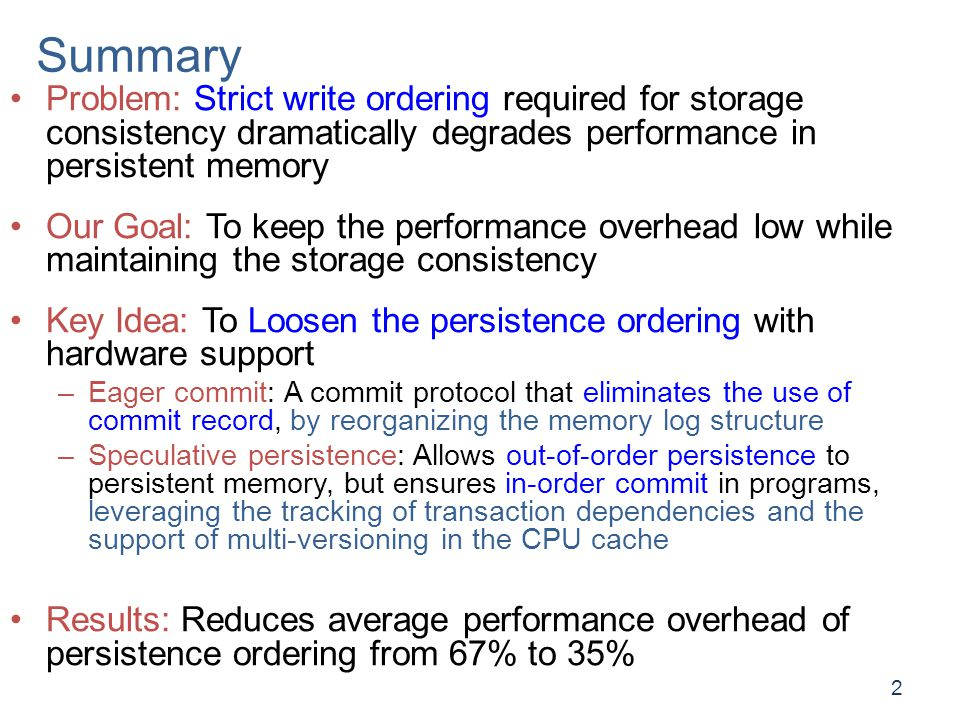 Summary Problem: Strict write ordering required for storage consistency dramatically degrades performance in persistent memory.