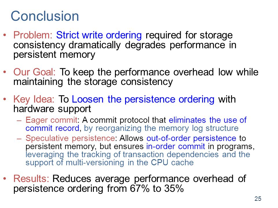 Conclusion Problem: Strict write ordering required for storage consistency dramatically degrades performance in persistent memory.