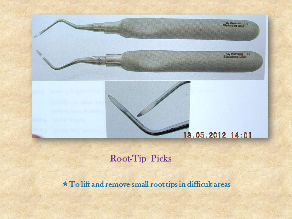 Root-Tip Picks To lift and remove small root tips in difficult areas