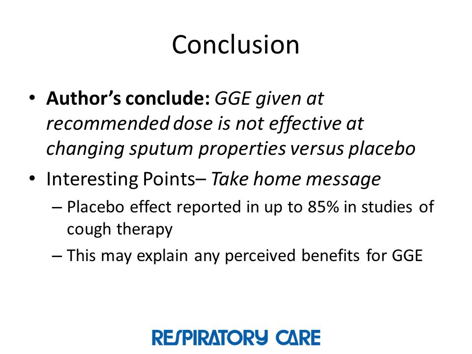 Conclusion Author's conclude: GGE given at recommended dose is not effective at changing sputum properties versus placebo.