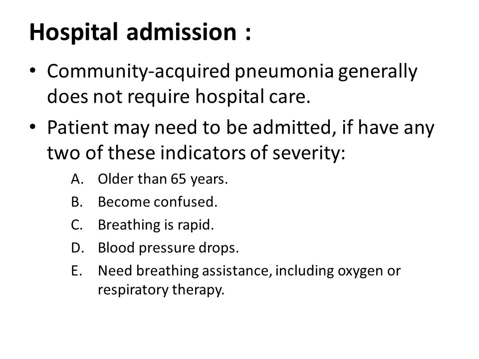 Hospital admission : Community-acquired pneumonia generally does not require hospital care.