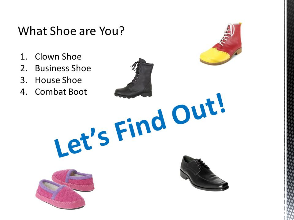 Let's Find Out! What Shoe are You Clown Shoe Business Shoe House Shoe