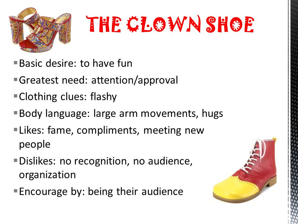 THE CLOWN SHOE Basic desire: to have fun