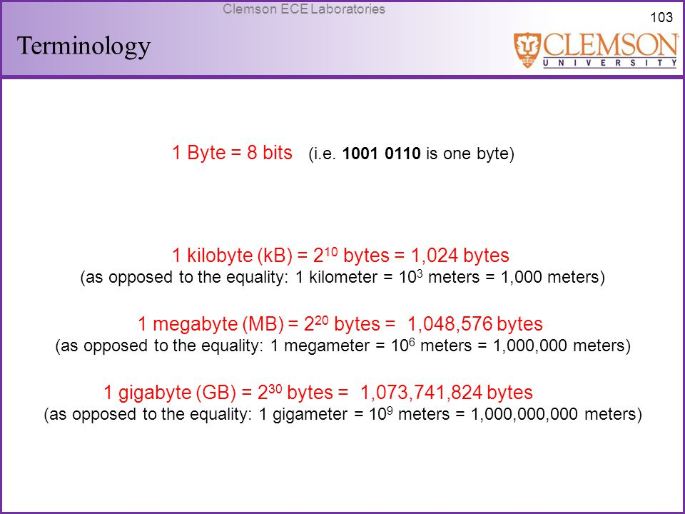 Terminology 1 Byte = 8 bits (i.e. 1001 0110 is one byte)