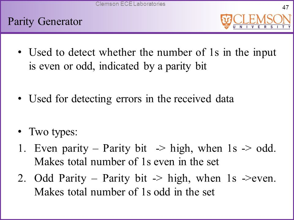 Parity Generator Used to detect whether the number of 1s in the input is even or odd, indicated by a parity bit.