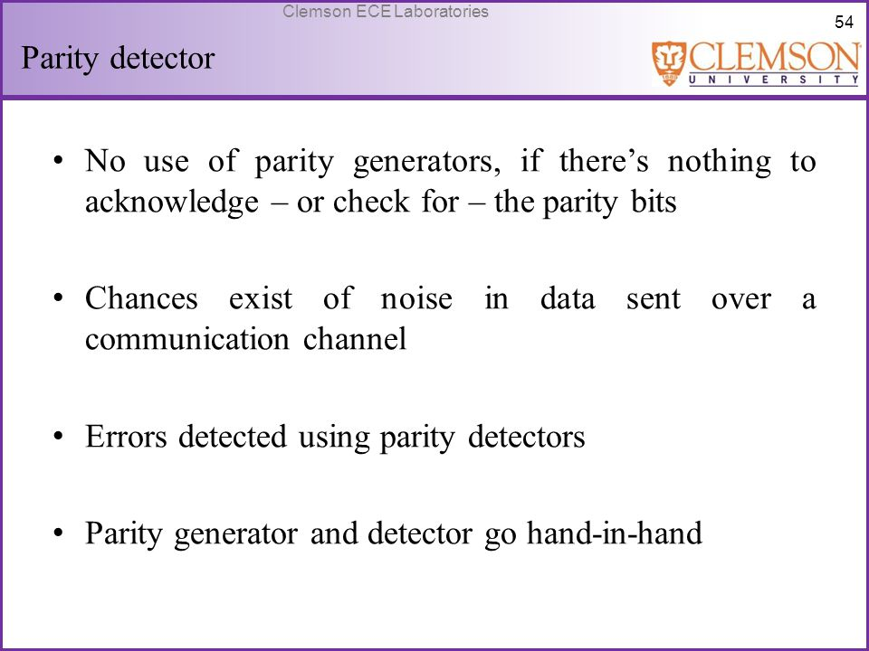 Parity detector No use of parity generators, if there's nothing to acknowledge – or check for – the parity bits.