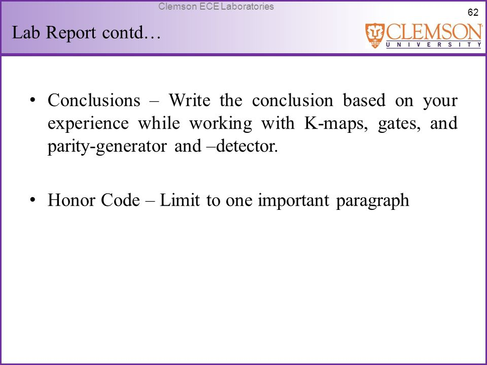 Lab Report contd… Conclusions – Write the conclusion based on your experience while working with K-maps, gates, and parity-generator and –detector.