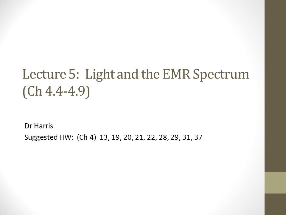 Lecture 5: Light and the EMR Spectrum (Ch 4.4-4.9)