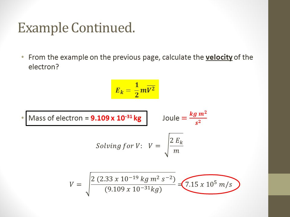 Example Continued. From the example on the previous page, calculate the velocity of the electron