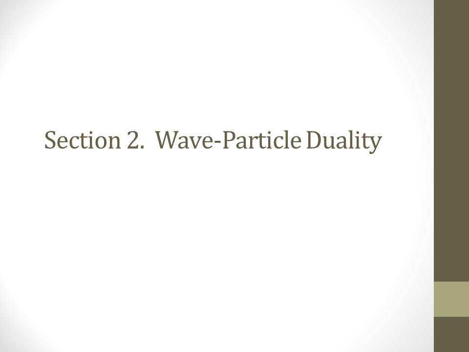 Section 2. Wave-Particle Duality
