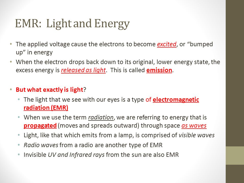 EMR: Light and Energy The applied voltage cause the electrons to become excited, or bumped up in energy.