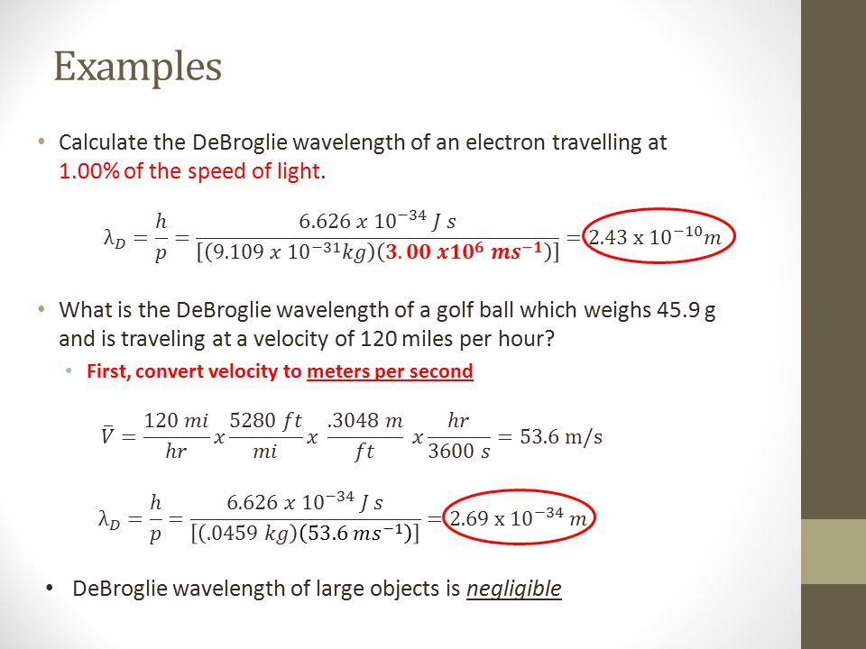 Examples Calculate the DeBroglie wavelength of an electron travelling at 1.00% of the speed of light.