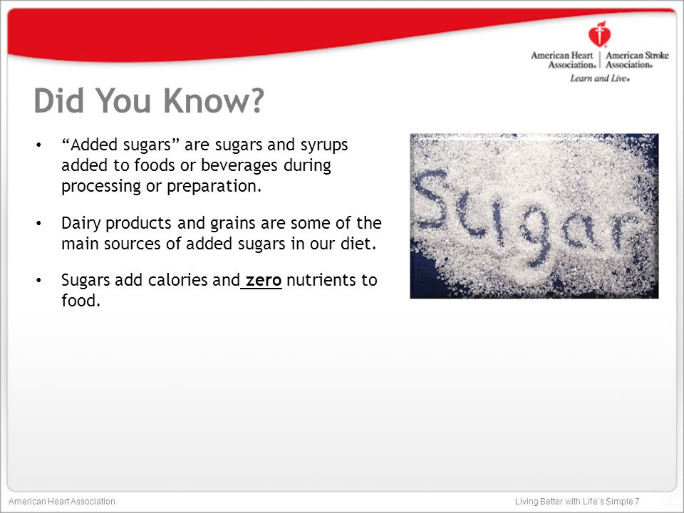 Did You Know Added sugars are sugars and syrups added to foods or beverages during processing or preparation.