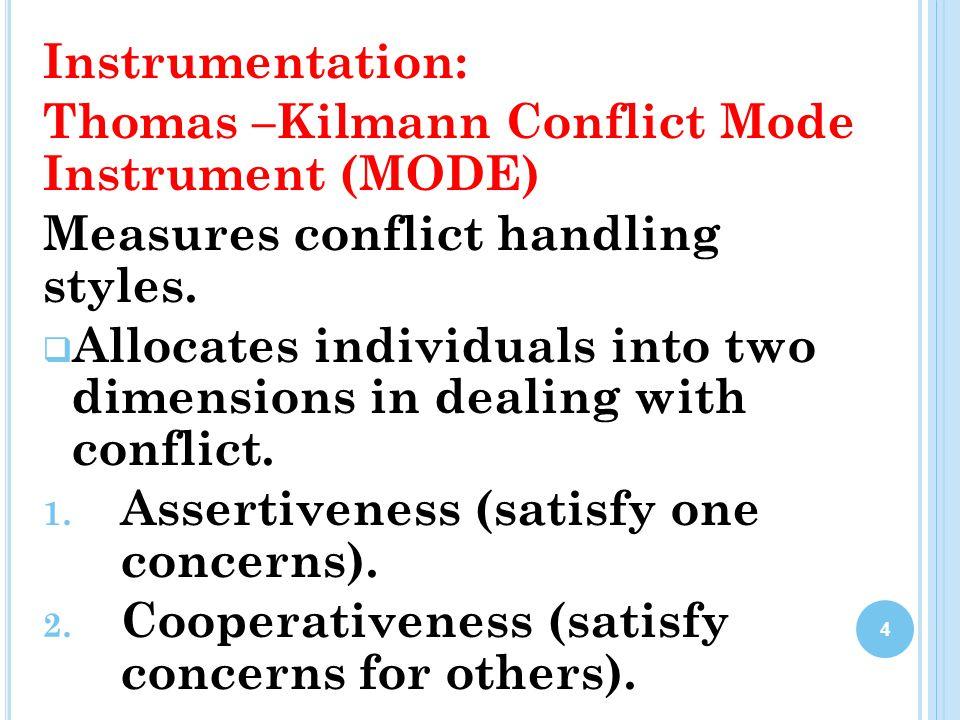 Instrumentation: Thomas –Kilmann Conflict Mode Instrument (MODE) Measures conflict handling styles.