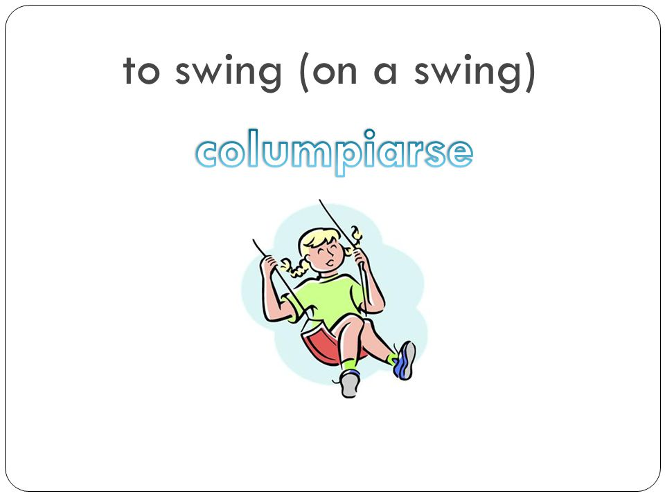 to swing (on a swing) columpiarse