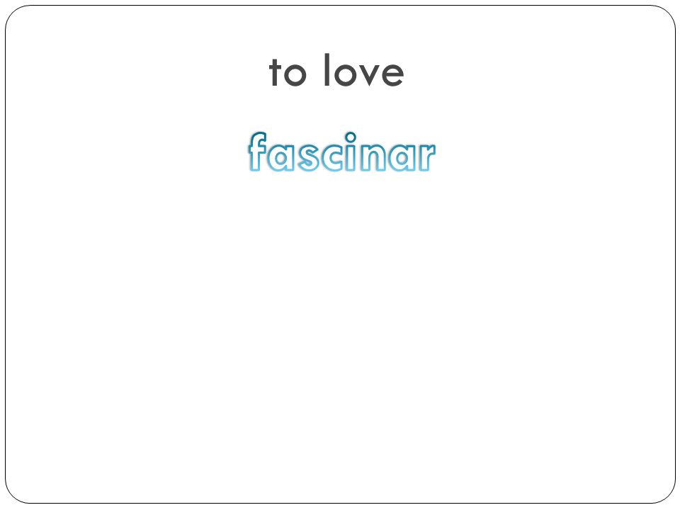 to love fascinar