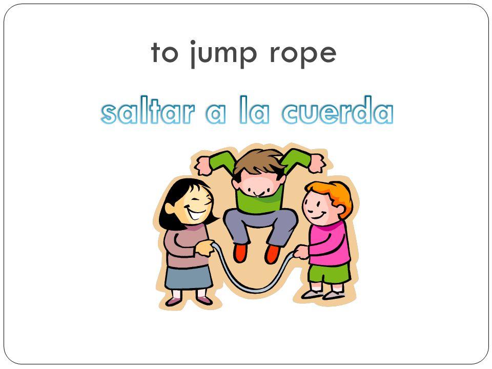 to jump rope saltar a la cuerda