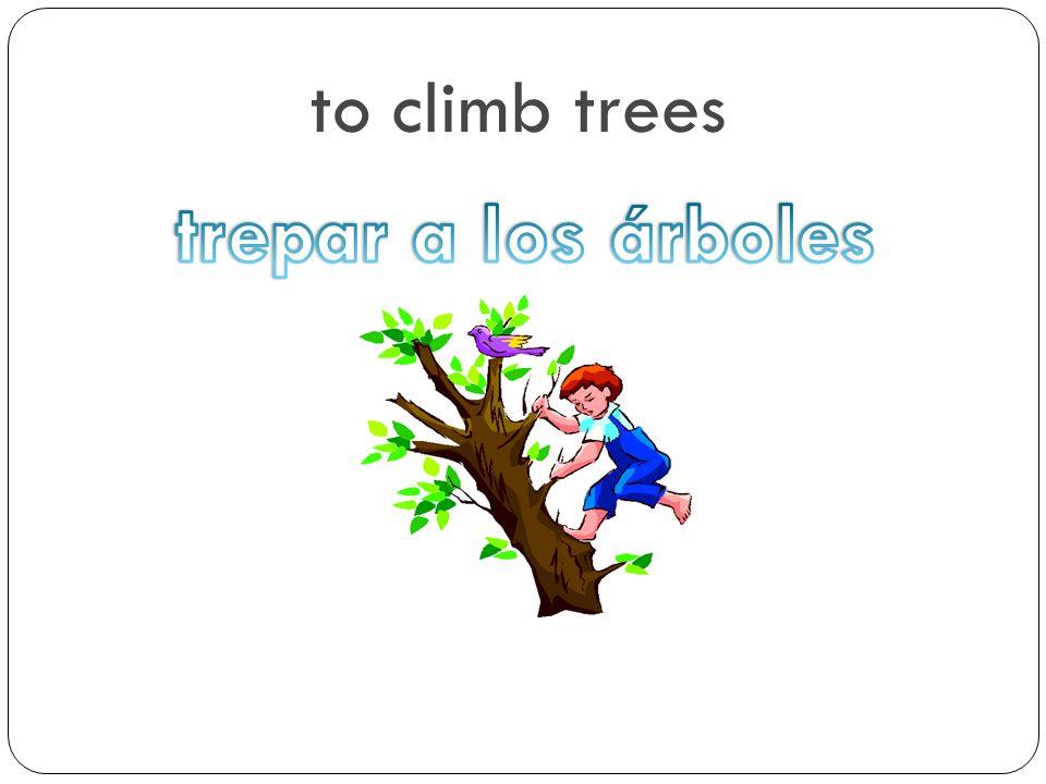 to climb trees trepar a los árboles