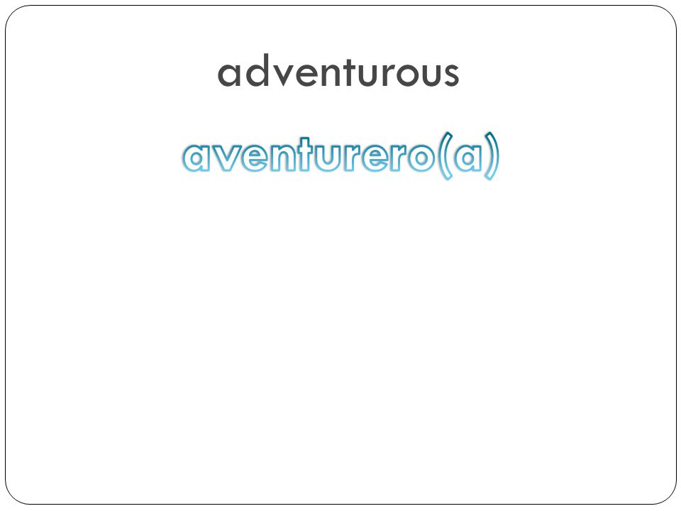 adventurous aventurero(a)