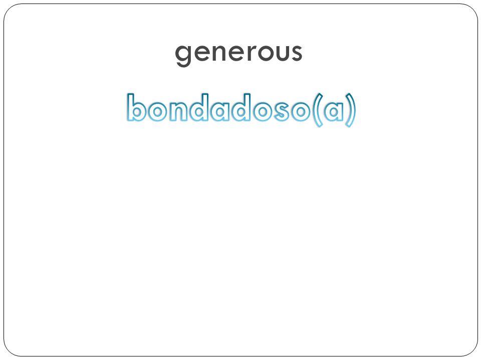 generous bondadoso(a)