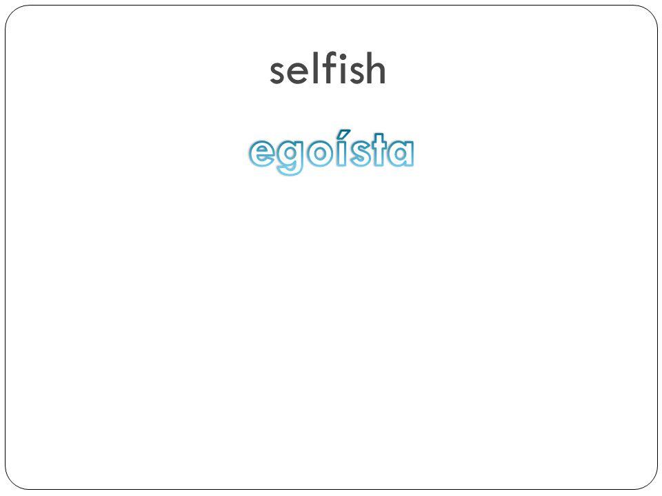 selfish egoísta