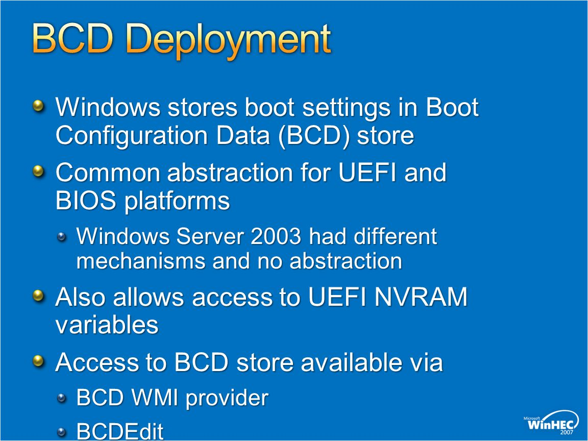 BCD Deployment Windows stores boot settings in Boot Configuration Data (BCD) store. Common abstraction for UEFI and BIOS platforms.