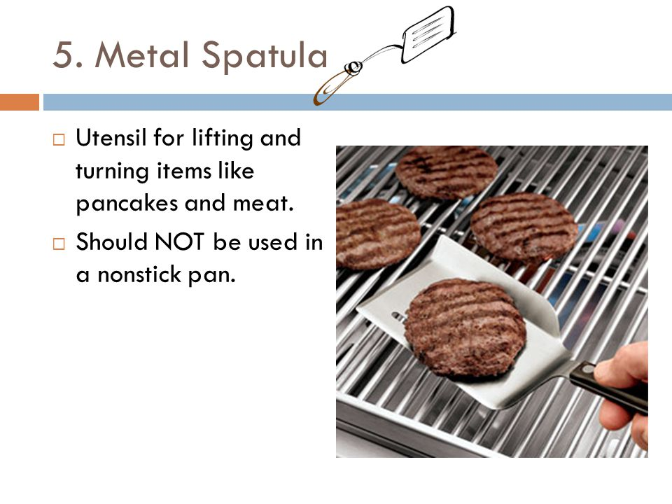5. Metal Spatula Utensil for lifting and turning items like pancakes and meat.