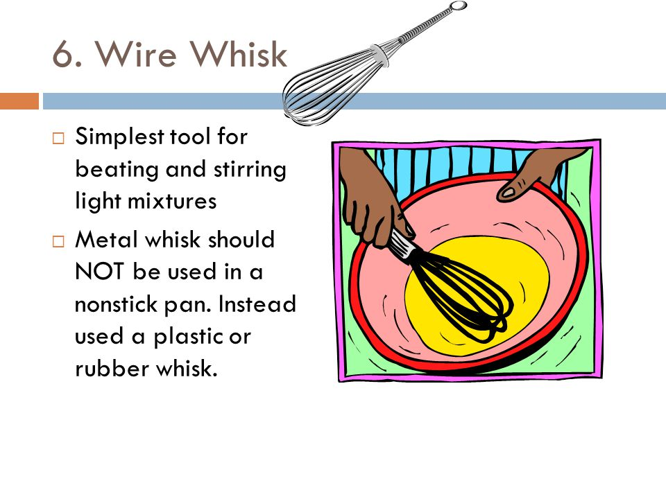 6. Wire Whisk Simplest tool for beating and stirring light mixtures
