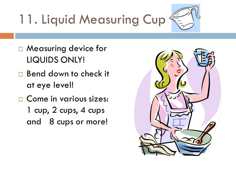 11. Liquid Measuring Cup Measuring device for LIQUIDS ONLY!