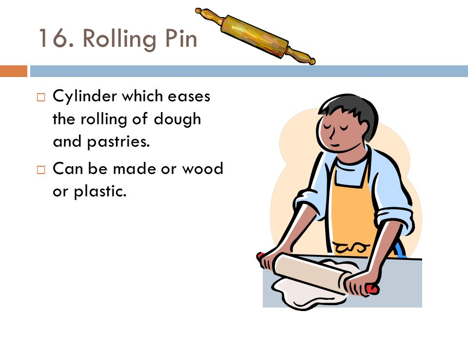 16. Rolling Pin Cylinder which eases the rolling of dough and pastries.