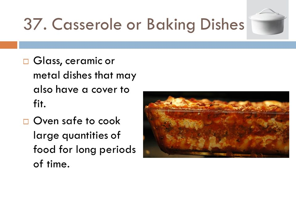 37. Casserole or Baking Dishes