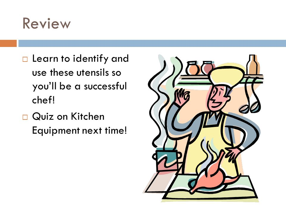 Review Learn to identify and use these utensils so you'll be a successful chef.