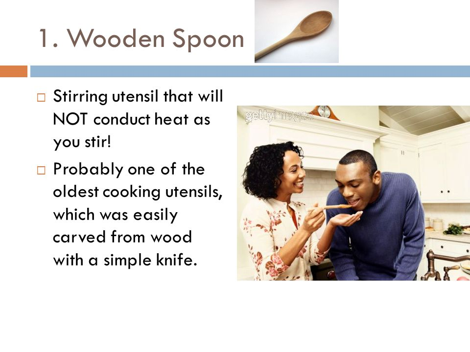 1. Wooden Spoon Stirring utensil that will NOT conduct heat as you stir!