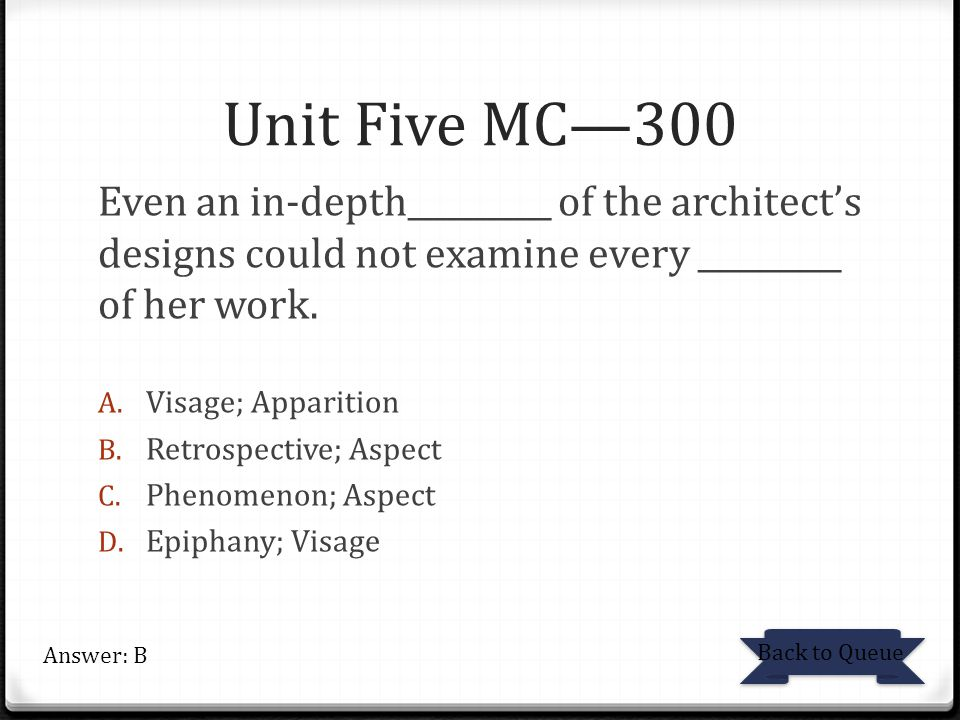 Unit Five MC—300 Even an in-depth_________ of the architect's designs could not examine every _________ of her work.
