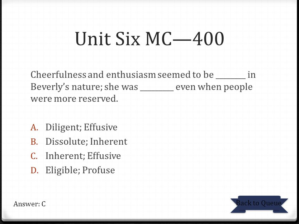 Unit Six MC—400 Cheerfulness and enthusiasm seemed to be ________ in Beverly's nature; she was _________ even when people were more reserved.